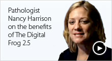 Pathologist Nancy Harrison on the benefits of The Digital Frog 2.5